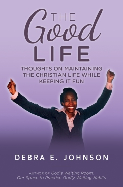 Good Life by Debra E Johnson: Available on Amazon